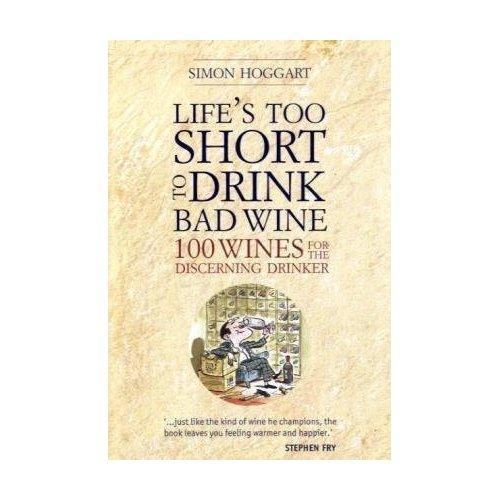 Simon Hoggart's Life's Too Short to Drink Bad Wine