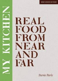 Stevie Parle's My Kitchen: Real Food From Near and Far
