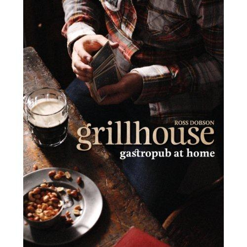 Grillhouse: Gastropub at Home – Ross Dobson book review