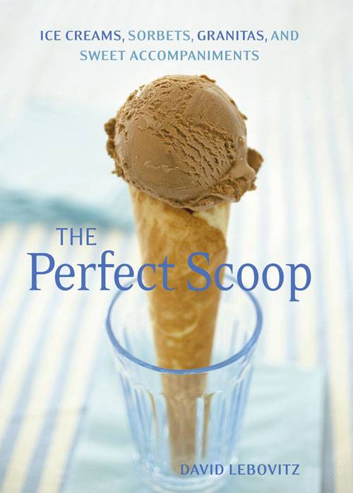 The Perfect Scoop by David  Lebovitz -perfect ice cream every time