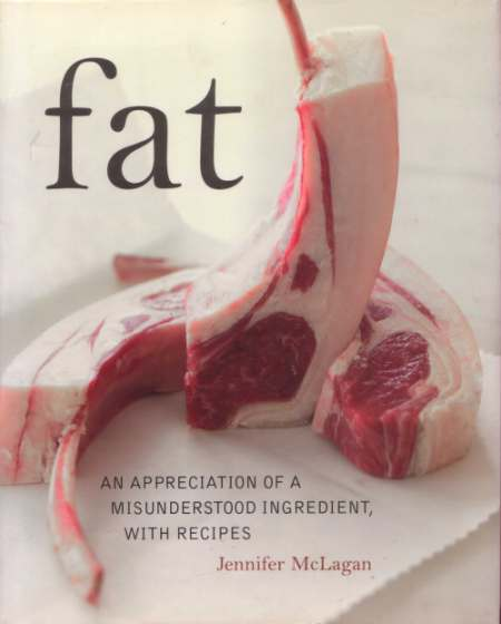 Fat: An Appreciation of a Misunderstood Ingredient with Recipes by Jennifer McLagan