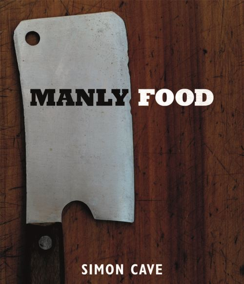 Manly Food, by Simon Cave