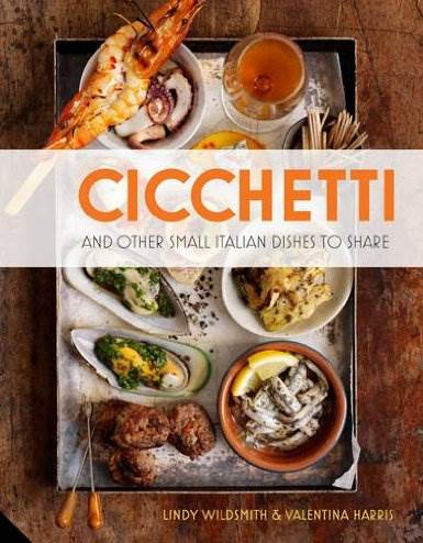 Cicchetti, and Other Small Italian Dishes to Share, Lindy Wildsmith & Valentina Harris book review