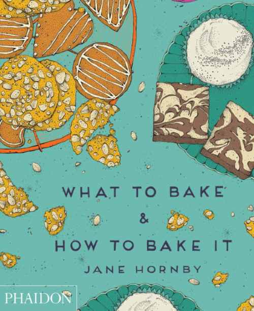 What to Bake and How to Bake It, by Jane Hornby