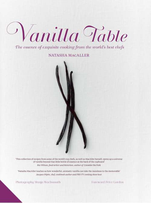 Vanilla Table: The Essence of Exquisite Cooking from the World's Best Chefs