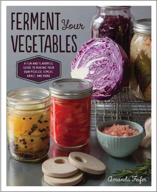 Ferment Your Vegetables, by Amanda Feifer